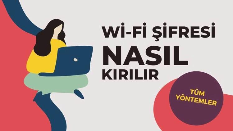 Wi-Fi Şifresi Nasıl Kırılır?