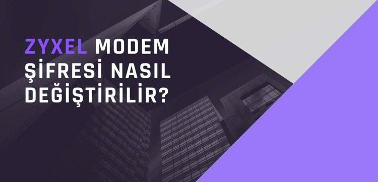 Zyxel modem şifresi nasıl değiştirilir?